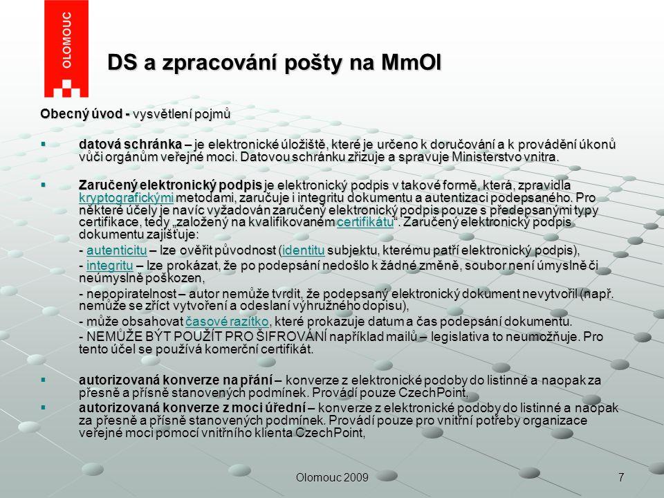 7Olomouc 2009 DS a zpracování pošty na MmOl DS a zpracování pošty na MmOl Obecný úvod - vysvětlení pojmů  datová schránka – je elektronické úložiště,
