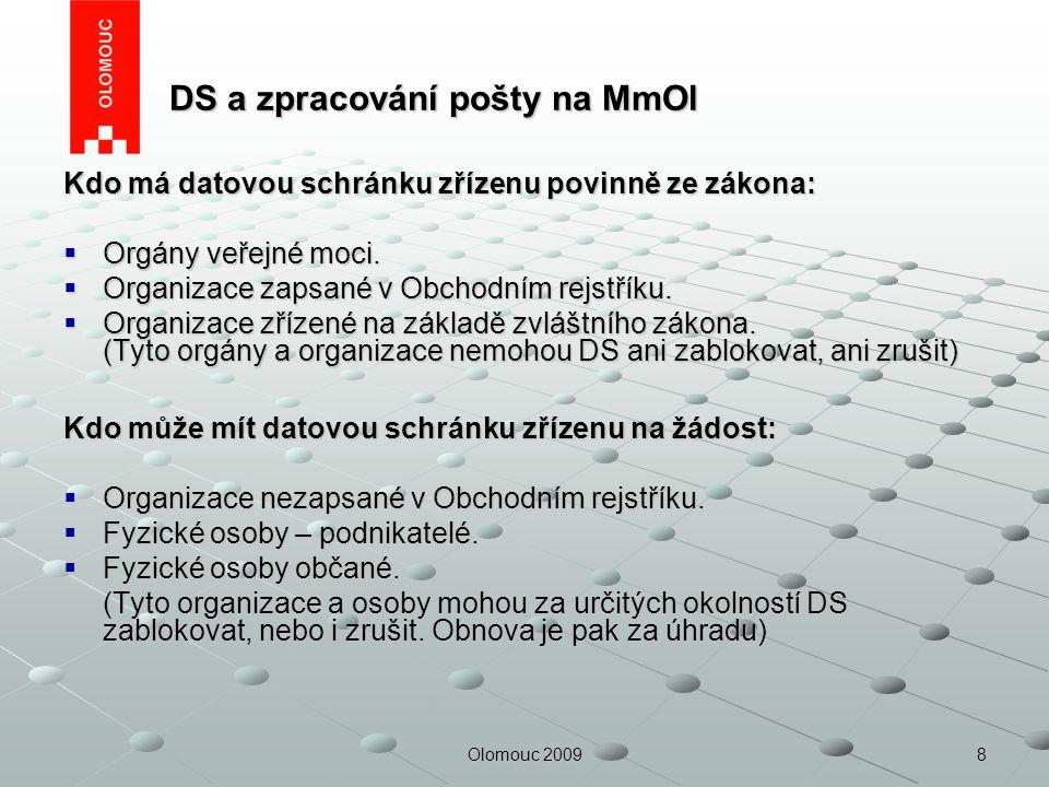 8Olomouc 2009 DS a zpracování pošty na MmOl DS a zpracování pošty na MmOl Kdo má datovou schránku zřízenu povinně ze zákona:  Orgány veřejné moci. 