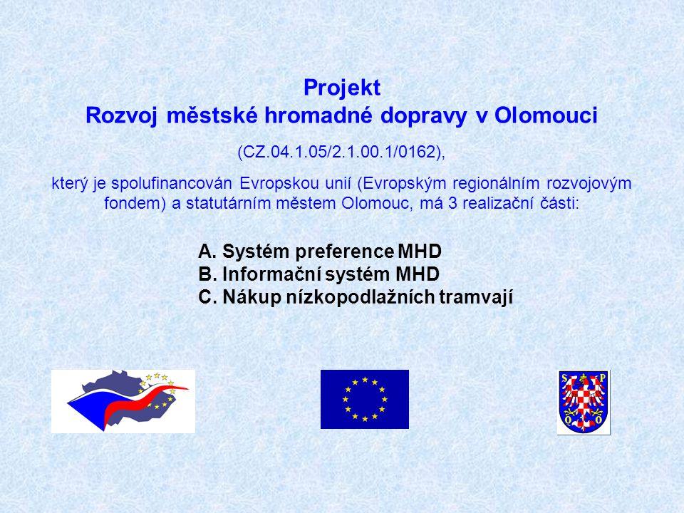 Projekt Rozvoj městské hromadné dopravy v Olomouci A. Systém preference MHD B. Informační systém MHD C. Nákup nízkopodlažních tramvají (CZ.04.1.05/2.1