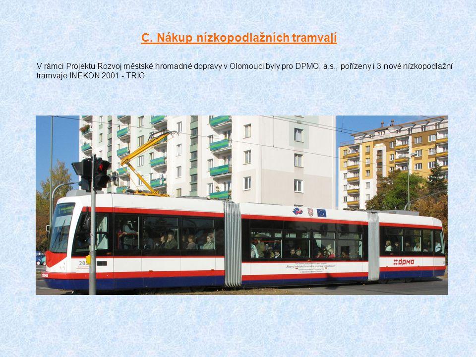 C. Nákup nízkopodlažních tramvají V rámci Projektu Rozvoj městské hromadné dopravy v Olomouci byly pro DPMO, a.s., pořízeny i 3 nové nízkopodlažní tra