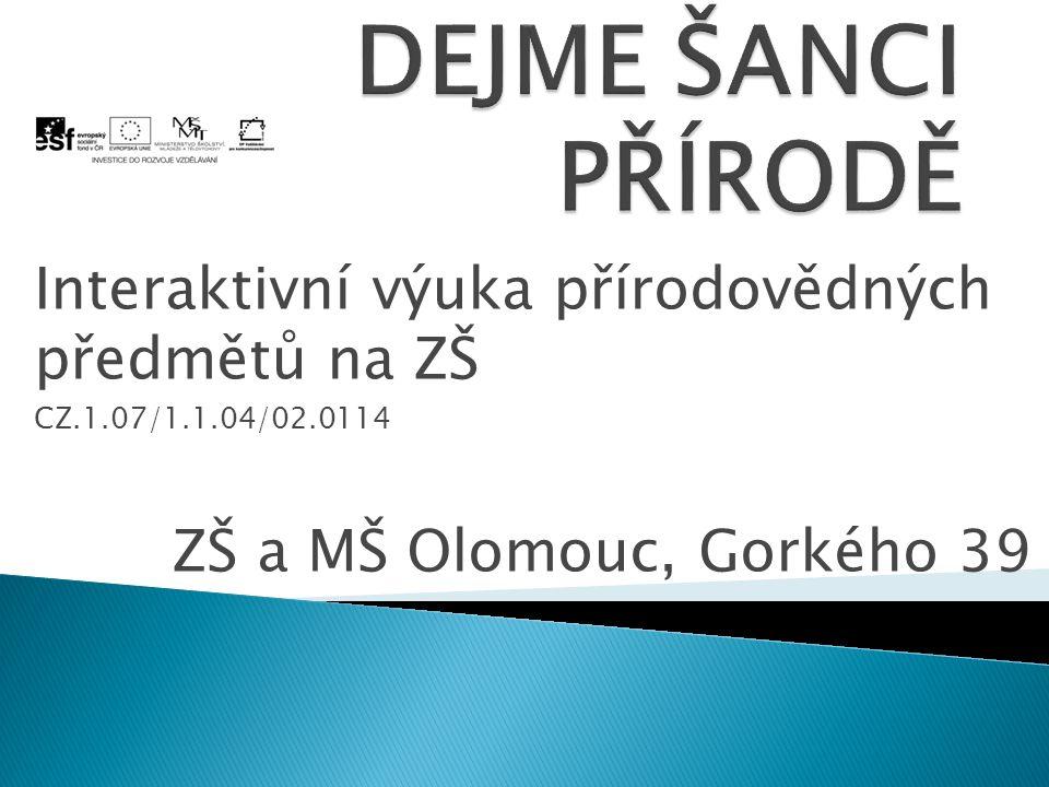 Interaktivní výuka přírodovědných předmětů na ZŠ CZ.1.07/1.1.04/02.0114 ZŠ a MŠ Olomouc, Gorkého 39
