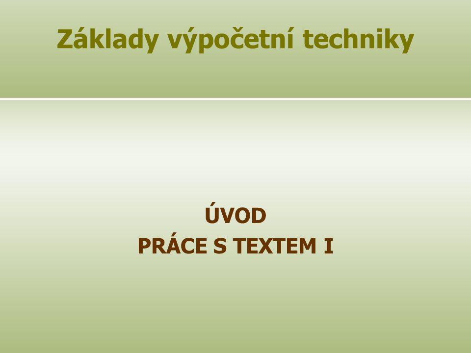 Základy výpočetní techniky ÚVOD PRÁCE S TEXTEM I