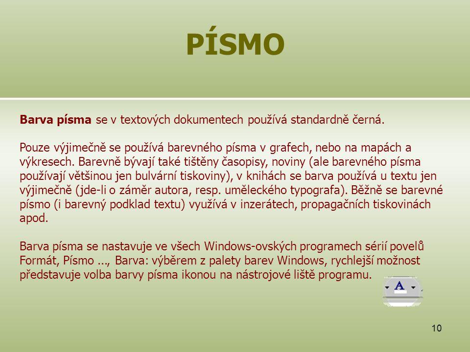 10 PÍSMO Barva písma se v textových dokumentech používá standardně černá. Pouze výjimečně se používá barevného písma v grafech, nebo na mapách a výkre