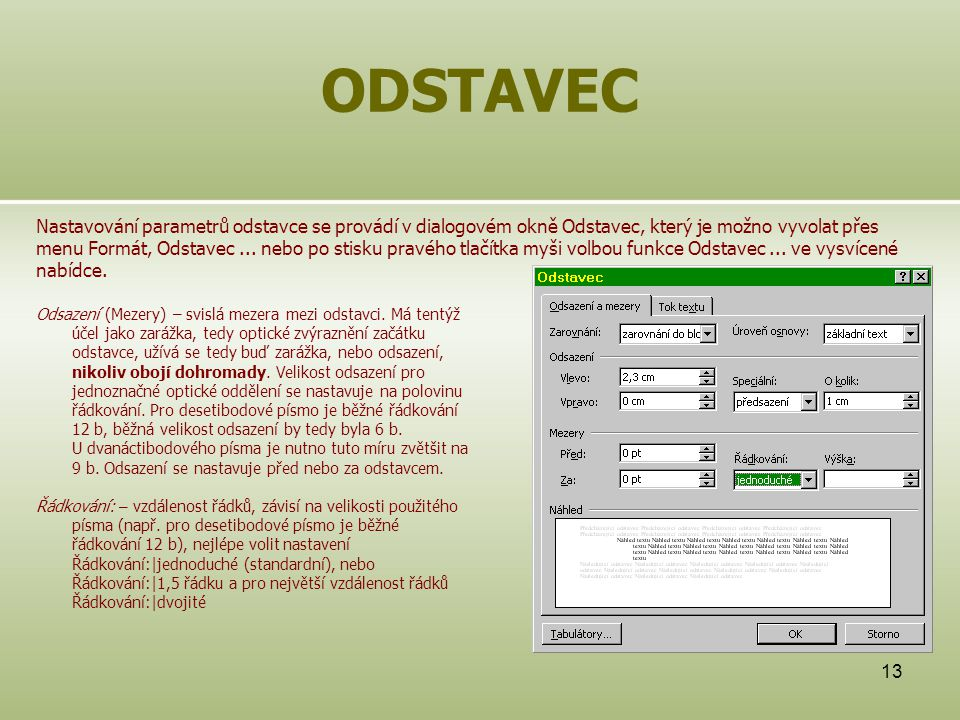 13 ODSTAVEC Nastavování parametrů odstavce se provádí v dialogovém okně Odstavec, který je možno vyvolat přes menu Formát, Odstavec... nebo po stisku