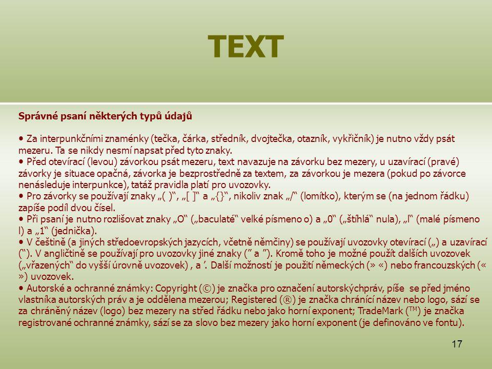 17 TEXT Správné psaní některých typů údajů Za interpunkčními znaménky (tečka, čárka, středník, dvojtečka, otazník, vykřičník) je nutno vždy psát mezeru.
