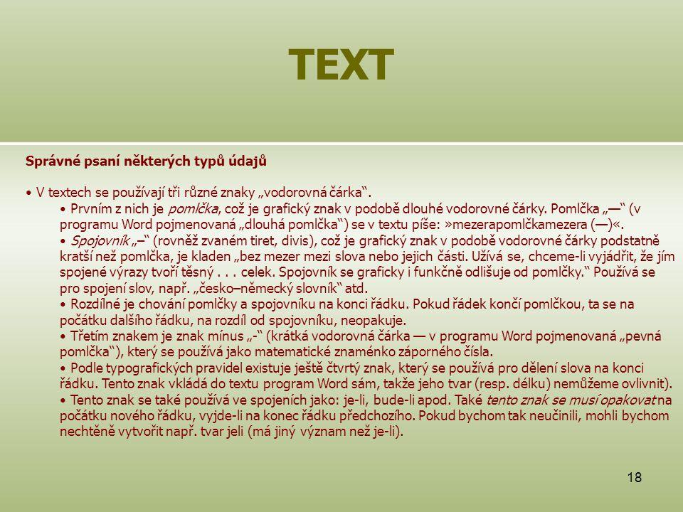 """18 TEXT Správné psaní některých typů údajů V textech se používají tři různé znaky """"vodorovná čárka"""". Prvním z nich je pomlčka, což je grafický znak v"""