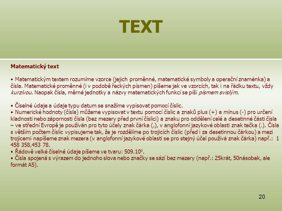 20 TEXT Matematický text Matematickým textem rozumíme vzorce (jejich proměnné, matematické symboly a operační znaménka) a čísla. Matematické proměnné