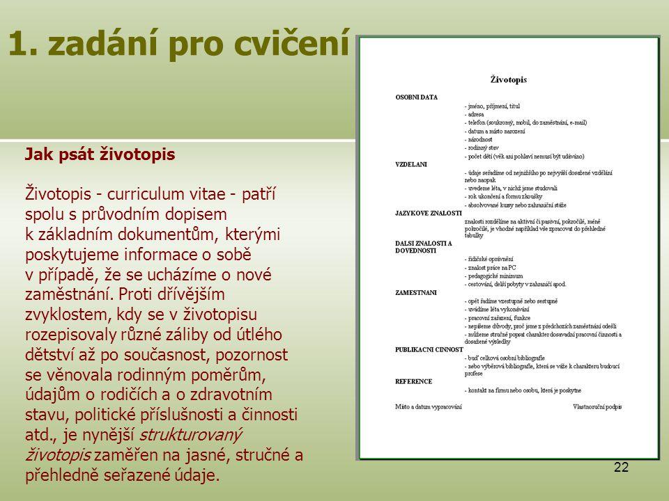 22 Jak psát životopis Životopis - curriculum vitae - patří spolu s průvodním dopisem k základním dokumentům, kterými poskytujeme informace o sobě v př