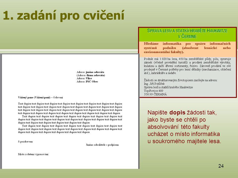 24 Napište dopis žádosti tak, jako byste se chtěli po absolvování této fakulty ucházet o místo informatika u soukromého majitele lesa.