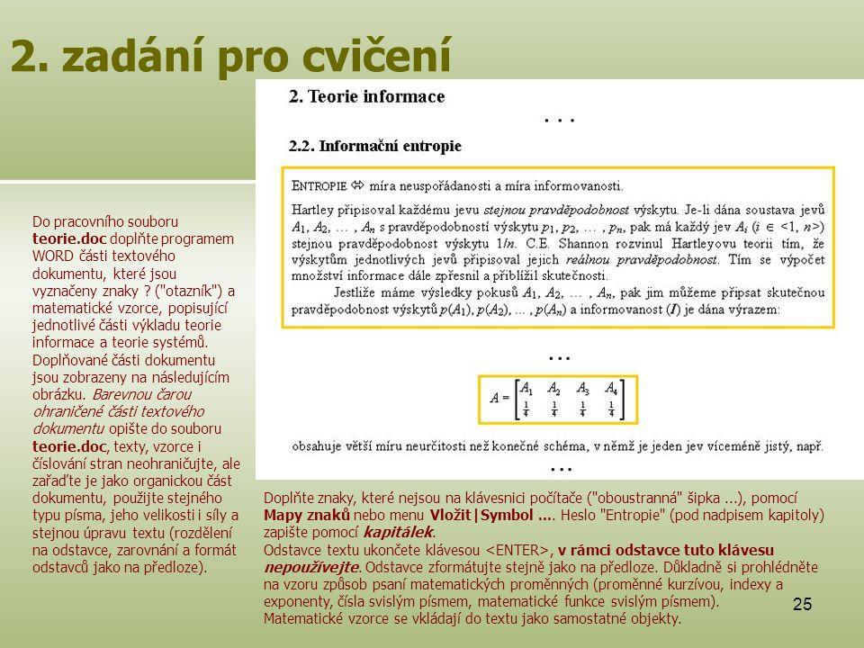 25 2. zadání pro cvičení Do pracovního souboru teorie.doc doplňte programem WORD části textového dokumentu, které jsou vyznačeny znaky ? (