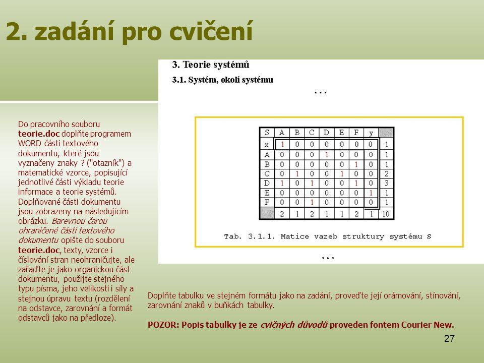 27 2. zadání pro cvičení Do pracovního souboru teorie.doc doplňte programem WORD části textového dokumentu, které jsou vyznačeny znaky ? (