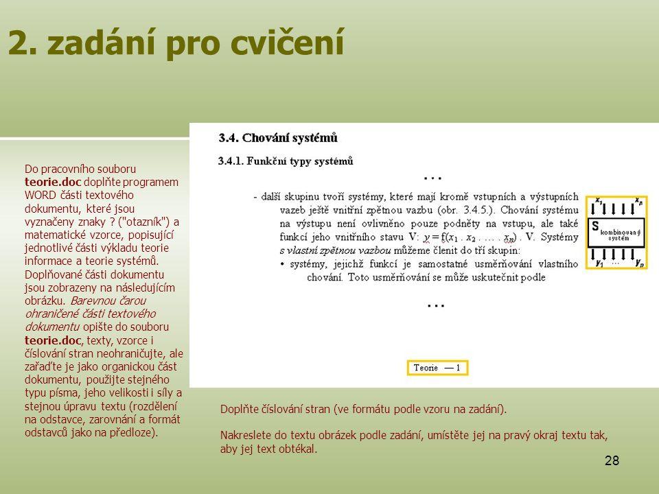 28 2. zadání pro cvičení Do pracovního souboru teorie.doc doplňte programem WORD části textového dokumentu, které jsou vyznačeny znaky ? (