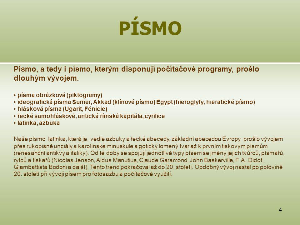 4 PÍSMO Písmo, a tedy i písmo, kterým disponují počítačové programy, prošlo dlouhým vývojem. písma obrázková (piktogramy) ideografická písma Sumer, Ak