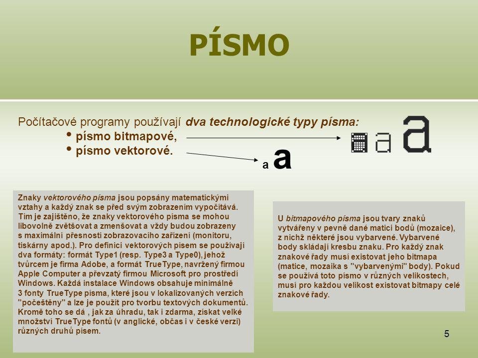 5 PÍSMO Počítačové programy používají dva technologické typy písma: písmo bitmapové, písmo vektorové. Znaky vektorového písma jsou popsány matematický