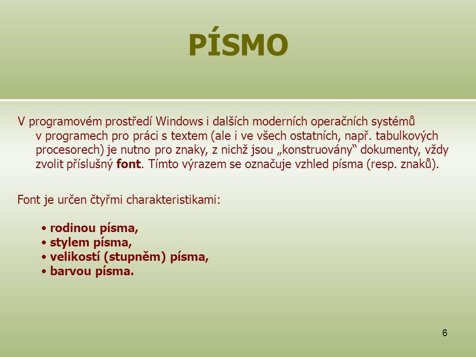 6 PÍSMO V programovém prostředí Windows i dalších moderních operačních systémů v programech pro práci s textem (ale i ve všech ostatních, např. tabulk
