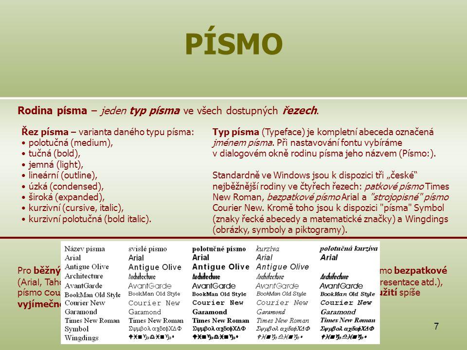 7 PÍSMO Rodina písma – jeden typ písma ve všech dostupných řezech. Řez písma – varianta daného typu písma: polotučná (medium), tučná (bold), jemná (li