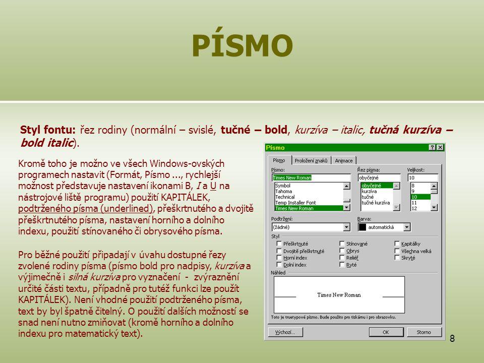 8 PÍSMO Styl fontu: řez rodiny (normální – svislé, tučné – bold, kurzíva – italic, tučná kurzíva – bold italic). Kromě toho je možno ve všech Windows-
