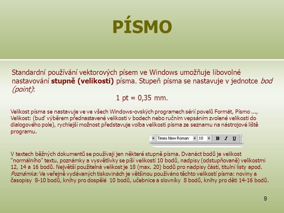 9 PÍSMO Standardní používání vektorových písem ve Windows umožňuje libovolné nastavování stupně (velikosti) písma. Stupeň písma se nastavuje v jednotc
