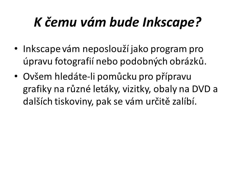 K čemu vám bude Inkscape? Inkscape vám neposlouží jako program pro úpravu fotografií nebo podobných obrázků. Ovšem hledáte-li pomůcku pro přípravu gra