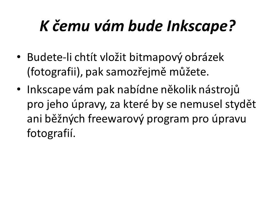 K čemu vám bude Inkscape? Budete-li chtít vložit bitmapový obrázek (fotografii), pak samozřejmě můžete. Inkscape vám pak nabídne několik nástrojů pro