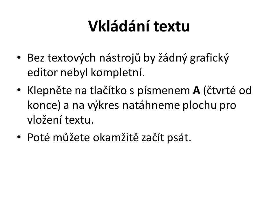 Vkládání textu Bez textových nástrojů by žádný grafický editor nebyl kompletní. Klepněte na tlačítko s písmenem A (čtvrté od konce) a na výkres natáhn