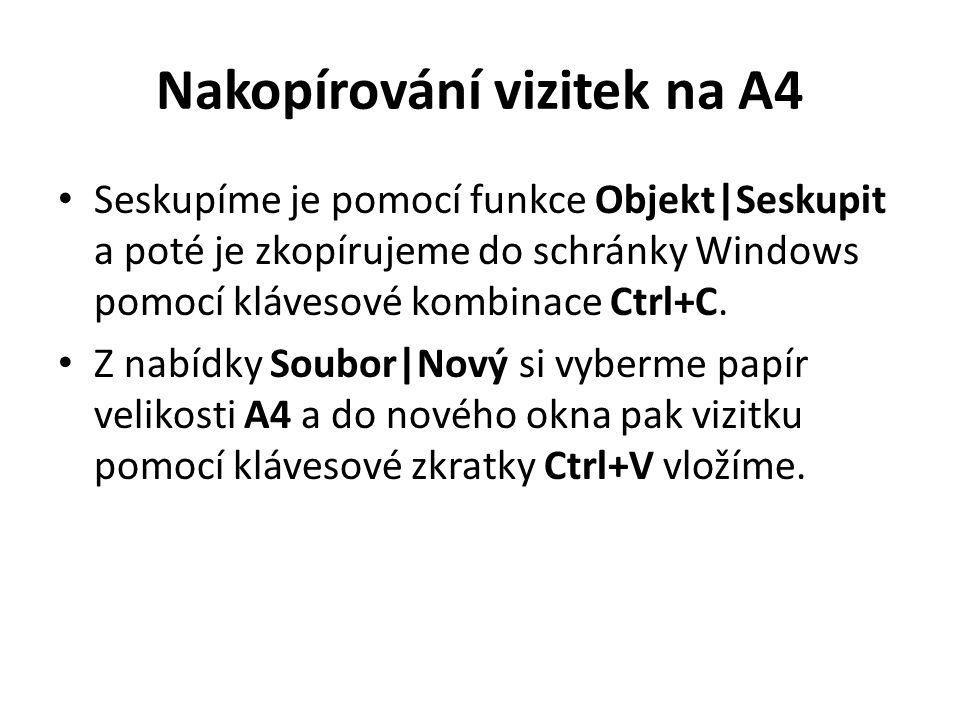 Nakopírování vizitek na A4 Seskupíme je pomocí funkce Objekt|Seskupit a poté je zkopírujeme do schránky Windows pomocí klávesové kombinace Ctrl+C. Z n