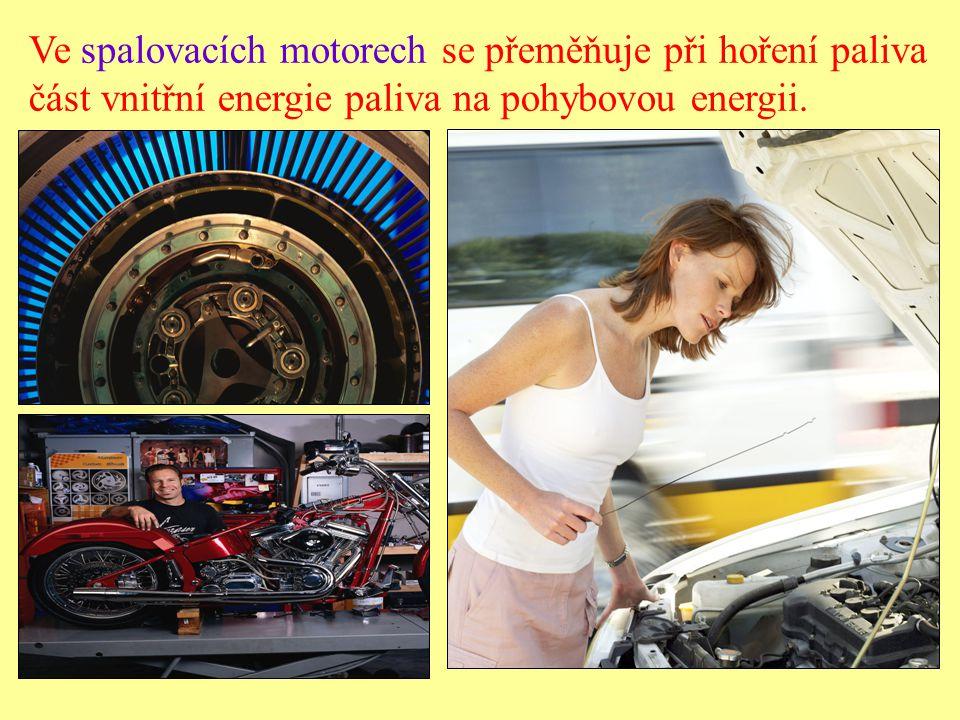 Pístové spalovací motory Podle způsobu zapálení pohonné směsi rozlišujeme: a)motory zážehové (palivo zažehne jiskra svíčky) b) motory vznětové (palivo se vznítí) zážehové motory (benzínové) čtyřdobý (účinnost 30 %) dvoudobý (účinnost 20 %) vznětové (Dieselové) čtyřdobý (účinnost 40 %) Podle počtu dob v pracovním cyklu rozlišujeme: