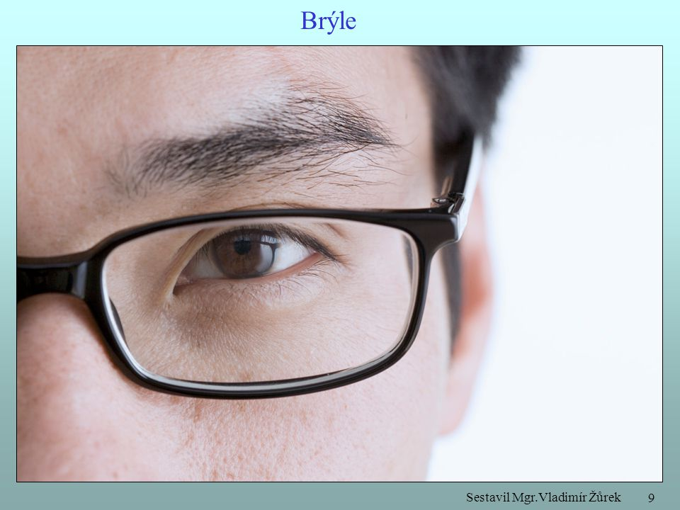 Sestavil Mgr.Vladimír Žůrek 10 Zajímavost – další vady oka a)šedý zákal – snížená průhlednost čočky b) zelený zákal – zvýšení tlaku tekutiny uvnitř oka c) šilhavost – poškození očního nervového svalu d) barvoslepost – neschopnost rozlišovat některé barvy (obvykle jde o červenou a zelenou) e) slepota – pouze 5 % nevidomých je úplně slepých.