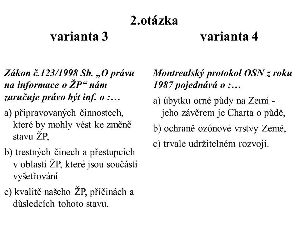 1.otázka varianta 3 varianta 4 Posuzováním ekologických dopadů dlouhodobých (vládních) koncepcí a strategií se zabývá...