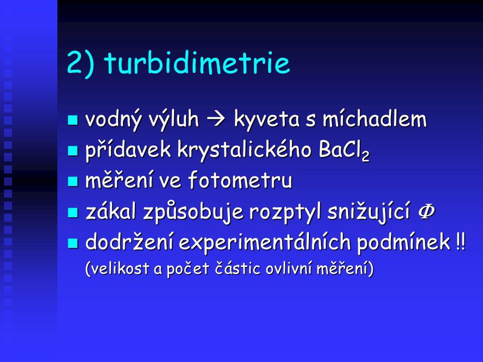 2) turbidimetrie vodný výluh  kyveta s míchadlem vodný výluh  kyveta s míchadlem přídavek krystalického BaCl 2 přídavek krystalického BaCl 2 měření