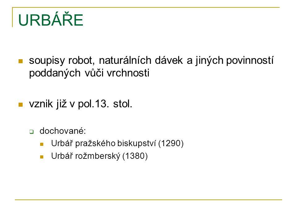 URBÁŘE soupisy robot, naturálních dávek a jiných povinností poddaných vůči vrchnosti vznik již v pol.13.
