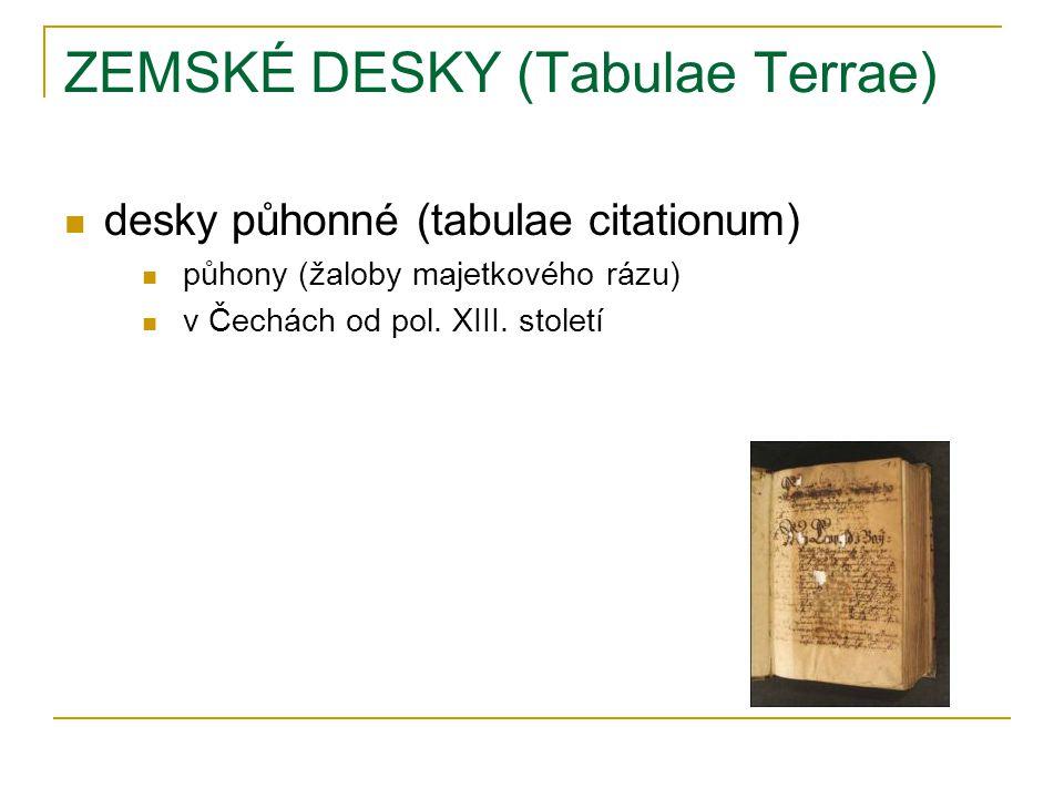 ZEMSKÉ DESKY (Tabulae Terrae) desky půhonné (tabulae citationum) půhony (žaloby majetkového rázu) v Čechách od pol.