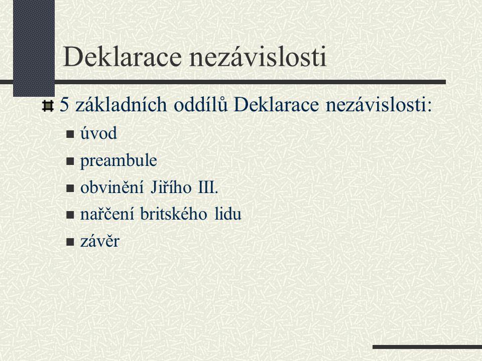 Deklarace nezávislosti 5 základních oddílů Deklarace nezávislosti: úvod preambule obvinění Jiřího III.