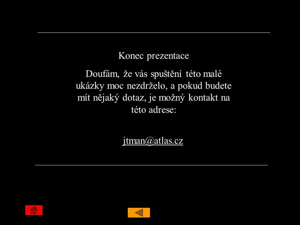 Konec prezentace Doufám, že vás spuštění této malé ukázky moc nezdrželo, a pokud budete mít nějaký dotaz, je možný kontakt na této adrese: jtman@atlas.cz