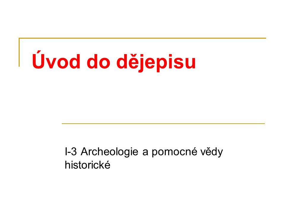 Úvod do dějepisu I-3 Archeologie a pomocné vědy historické