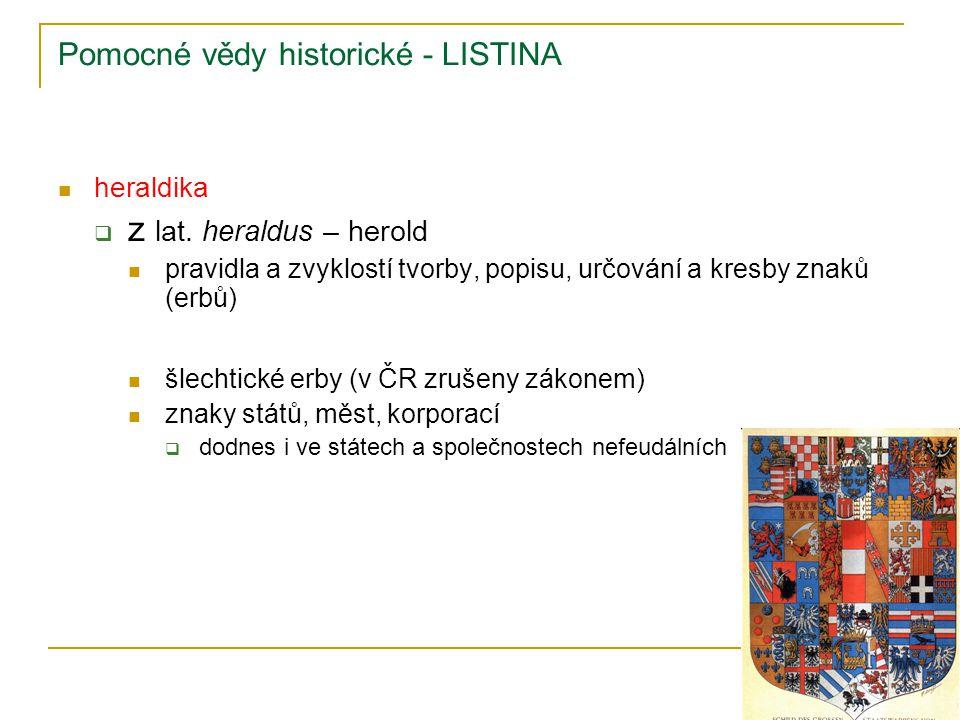 Pomocné vědy historické - LISTINA heraldika  z lat. heraldus – herold pravidla a zvyklostí tvorby, popisu, určování a kresby znaků (erbů) šlechtické