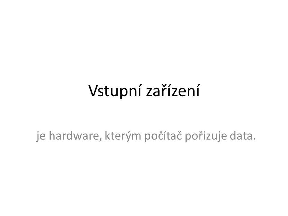 Vstupní zařízení je hardware, kterým počítač pořizuje data.