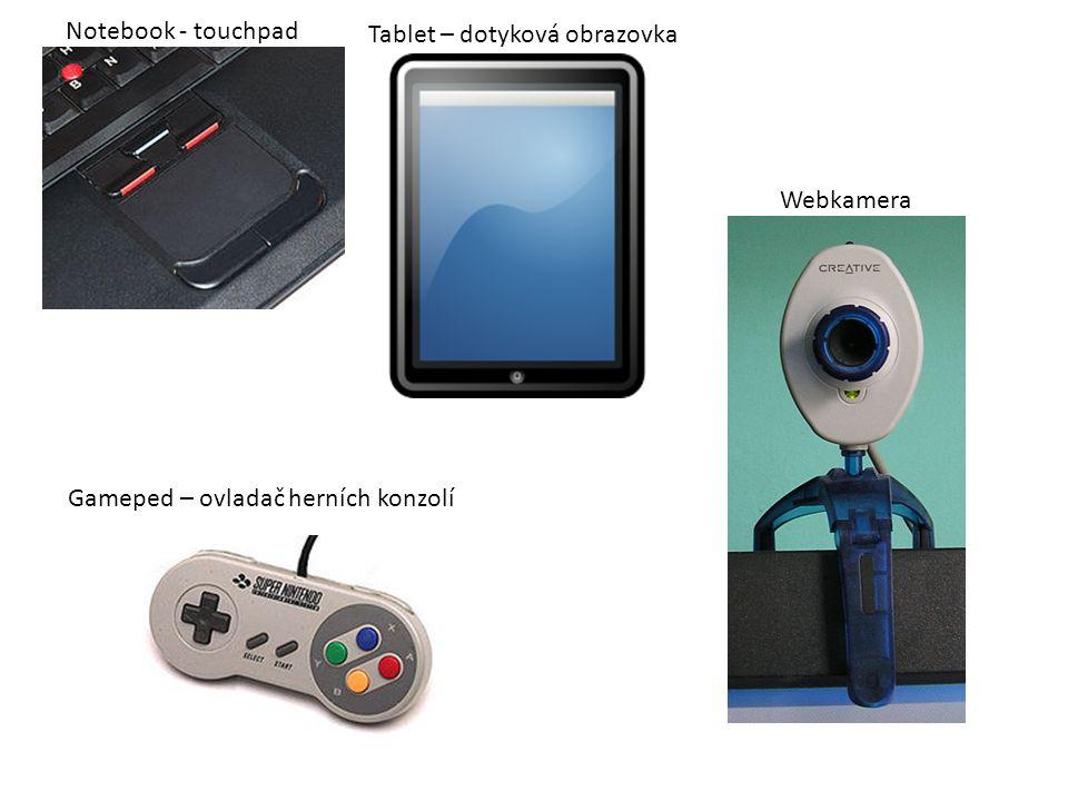 Notebook - touchpad Tablet – dotyková obrazovka Gameped – ovladač herních konzolí Webkamera