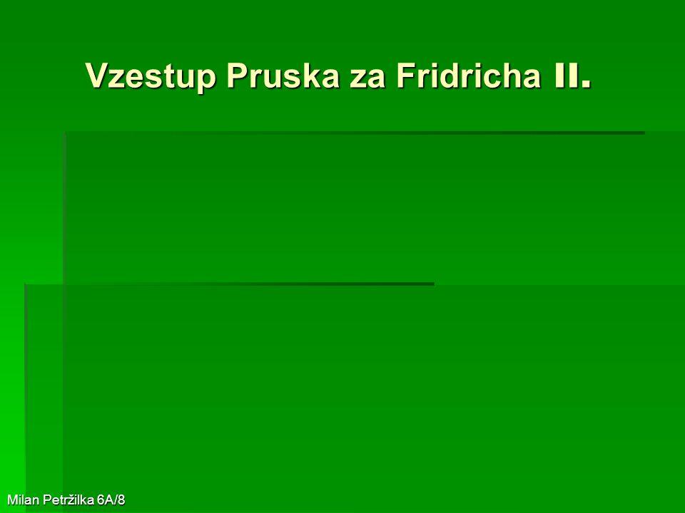 Vzestup Pruska za Fridricha II. Milan Petržilka 6A/8