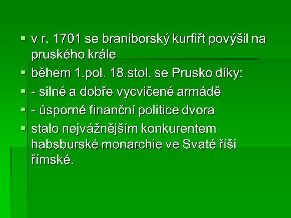  v r. 1701 se braniborský kurfiřt povýšil na pruského krále  během 1.pol. 18.stol. se Prusko díky:  - silné a dobře vycvičené armádě  - úsporné fi