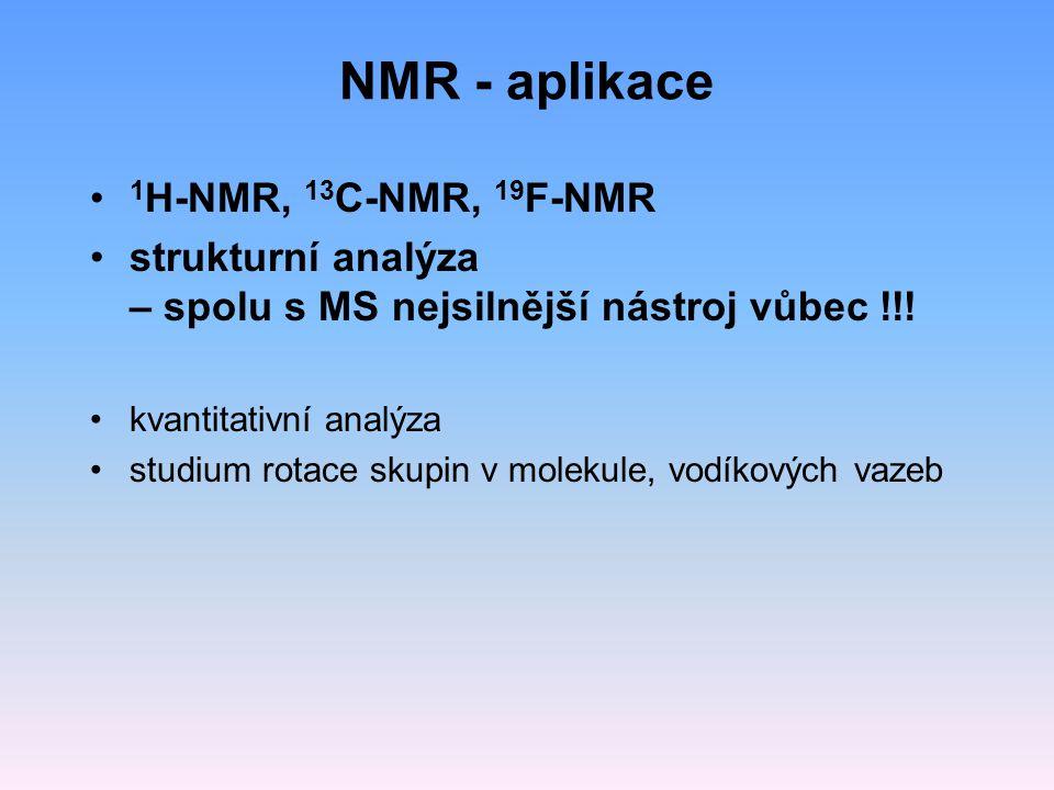NMR - aplikace 1 H-NMR, 13 C-NMR, 19 F-NMR strukturní analýza – spolu s MS nejsilnější nástroj vůbec !!.