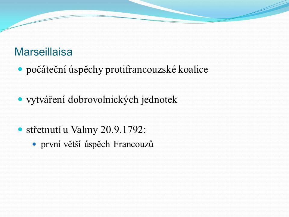 Marseillaisa počáteční úspěchy protifrancouzské koalice vytváření dobrovolnických jednotek střetnutí u Valmy 20.9.1792: první větší úspěch Francouzů