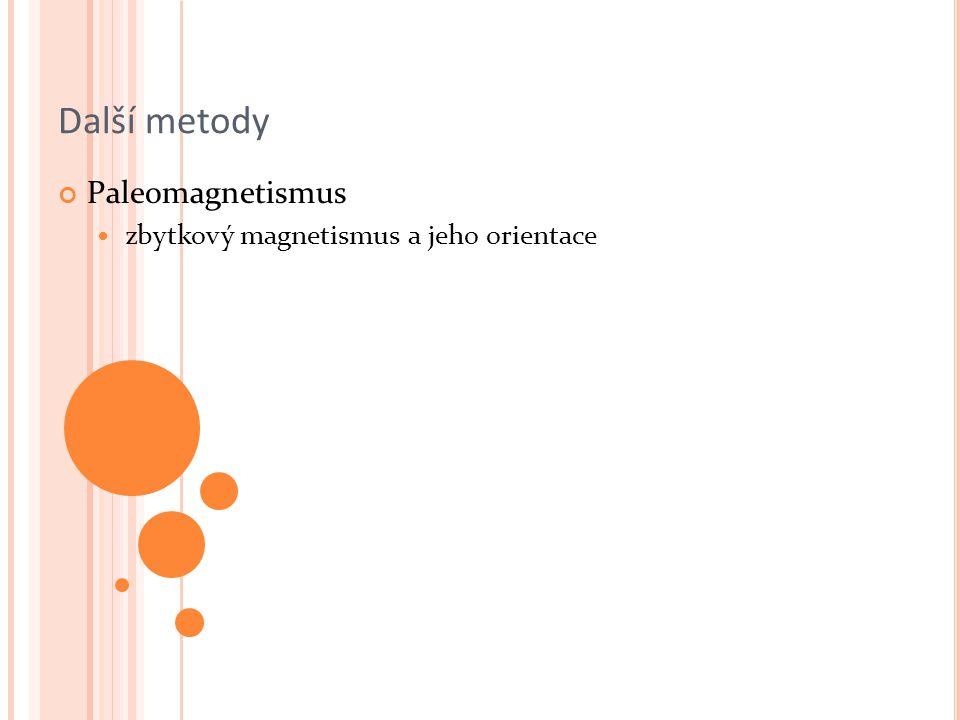 Další metody Paleomagnetismus zbytkový magnetismus a jeho orientace