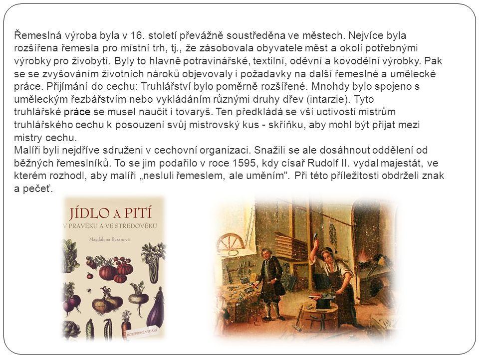 Řemeslná výroba byla v 16. století převážně soustředěna ve městech. Nejvíce byla rozšířena řemesla pro místní trh, tj., že zásobovala obyvatele měst a