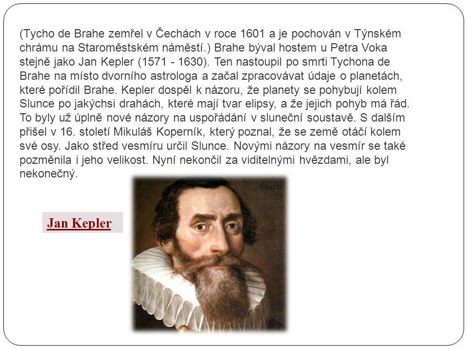 (Tycho de Brahe zemřel v Čechách v roce 1601 a je pochován v Týnském chrámu na Staroměstském náměstí.) Brahe býval hostem u Petra Voka stejně jako Jan