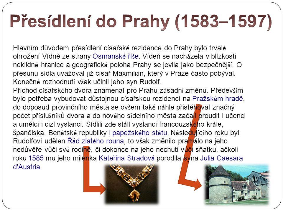 Hlavn í m důvodem přes í dlen í c í sařsk é rezidence do Prahy bylo trval é ohrožen í V í dně ze strany Osmansk é ř íš e.