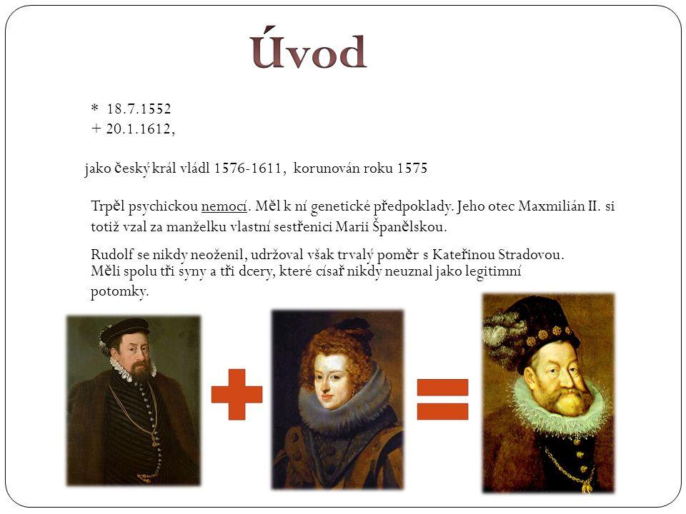 * 18.7.1552 + 20.1.1612, jako č eský král vládl 1576-1611, korunován roku 1575 Trp ě l psychickou nemocí. M ě l k ní genetické p ř edpoklady. Jeho ote