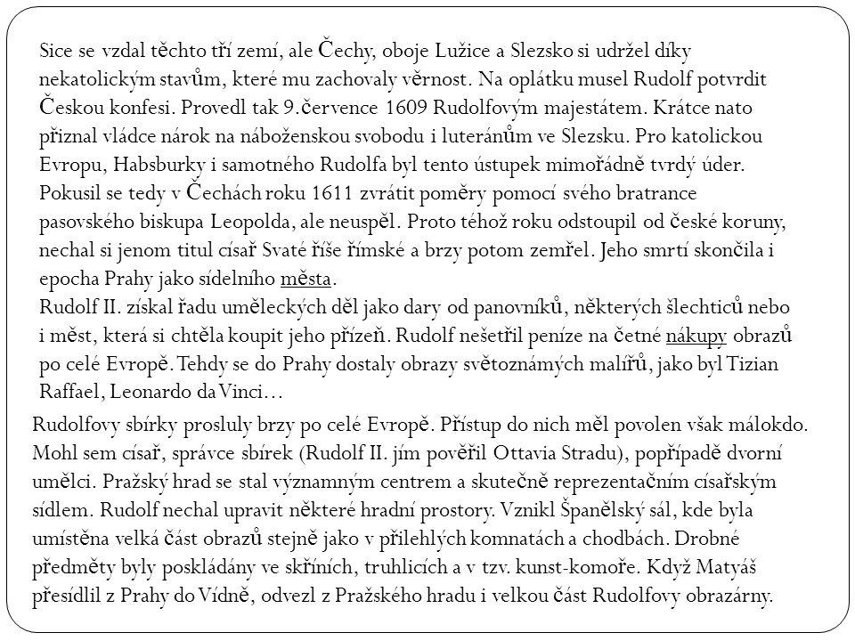 Sice se vzdal t ě chto t ř í zemí, ale Č echy, oboje Lužice a Slezsko si udržel díky nekatolickým stav ů m, které mu zachovaly v ě rnost.