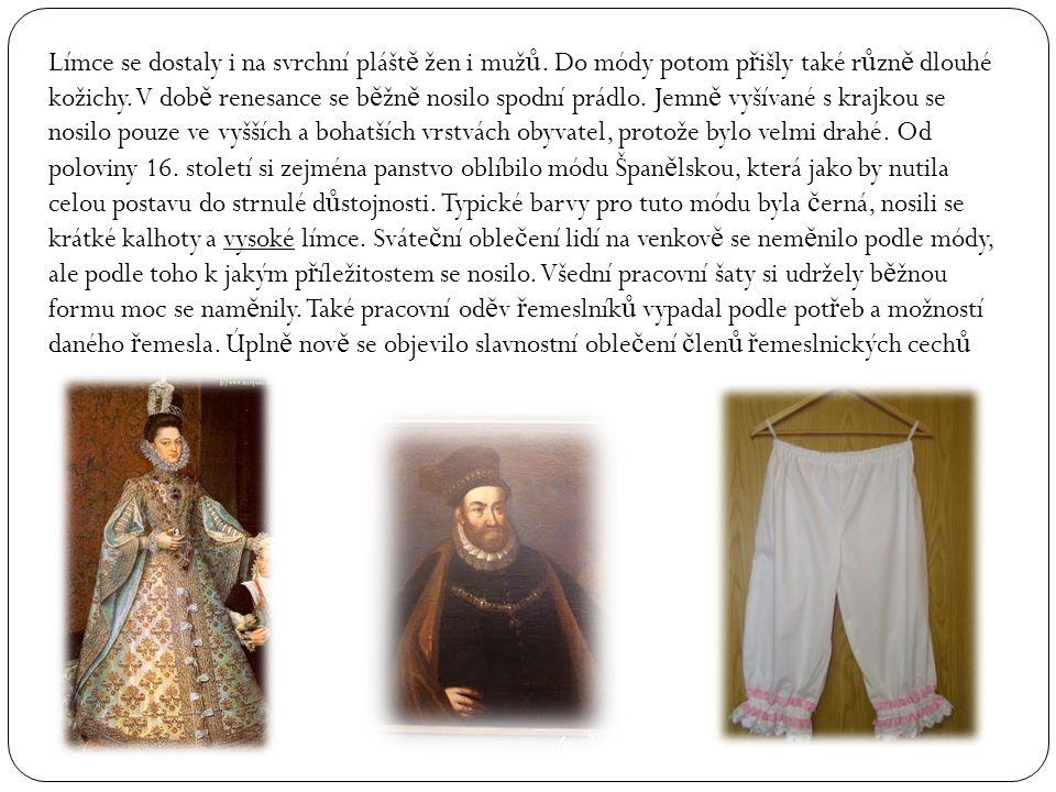 Límce se dostaly i na svrchní plášt ě žen i muž ů.