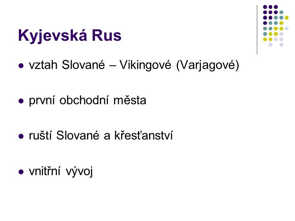 Kyjevská Rus vztah Slované – Vikingové (Varjagové) první obchodní města ruští Slované a křesťanství vnitřní vývoj